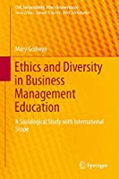 Ethics and Diversity in Business Management Education: A Sociological Study with International Scope (CSR, Sustainability, Ethics & Governance)