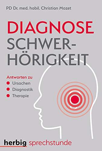 Diagnose Schwerhörigkeit: Antworten zu Ursachen - Diagnostik - Therapie