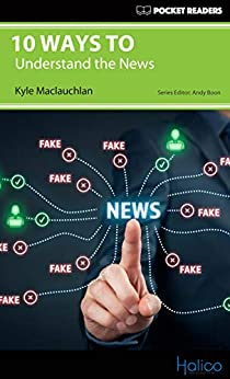 [Kyle Maclauchlan, Andy Boon, Darren Halliday]の10 Ways to Undertand the News: Pocket Readers (English Edition)