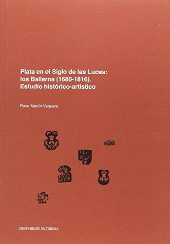 Plata en el Siglo de Las Luces: los Ballerna (1680-1816). Estudio histórico-artístico...