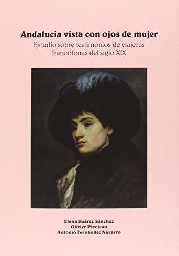 Andalucía vista con ojos de mujer. Estudio sobre testimonios de viajeras francófonas del siglo XIX: 16 (Otras Publicaciones)