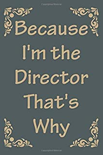 """Because I'm the Director That's Why: 6"""" x """"9 Inch Blank Lined Journal Notebook, 120 pages, Theater Lover Journal Gift"""