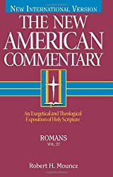 Romans: An Exegetical and Theological Exposition of Holy Scripture (The New American Commentary) by Robert Mounce