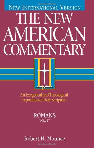 Romans: An Exegetical and Theological Exposition of Holy Scripture (The New American Commentary)
