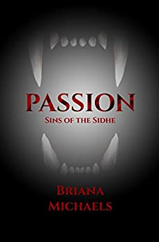 Passion (Sins of the Sidhe Book 3) by [Briana Michaels]