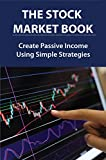 The Stock Market Book: Create Passive Income Using Simple Strategies: Stock Market For Dummies Book (English Edition)