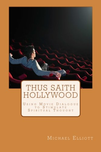 Book: Thus Saith Hollywood - Using Movie Dialogue to Stimulate Spiritual Thought by Michael Elliott