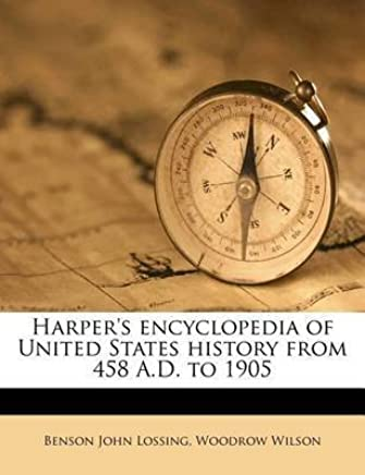 [(Harpers Encyclopedia of United States History from 458 A.D. to 1905)] [By (author) Professor Benson John Lossing ] published on (August, 2011)
