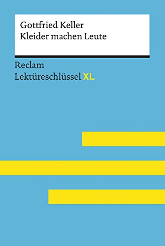 Kleider machen Leute von Gottfried Keller: Lektüreschlüssel mit Inhaltsangabe, Interpretation, Prüfungsaufgaben mit Lösungen, Lernglossar. (Reclam Lektüreschlüssel XL)