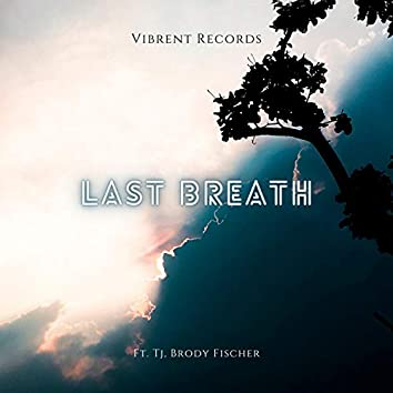 Last Breath (feat. TJ & Brody Fischer)