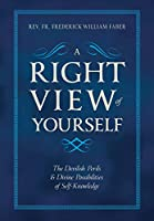 A Right View of Yourself: The Devilish Perils & Divine Possibilities of Self-Knowledge