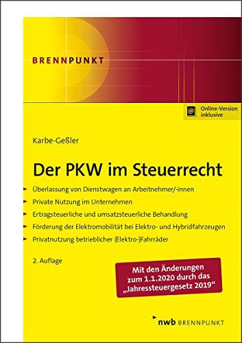 Der PKW im Steuerrecht: Überlassung von Dienstwagen an Arbeitnehmer/-innen. Private Nutzung im Unternehmen. Ertragsteuerliche und umsatzsteuerliche ... (Elektro-)Fahrräder. (NWB Brennpunkt)