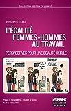 L'égalité femmes-hommes au travail - Perspectives pour une égalité réelle. Préface de Bernard Michel, Président de Gecina. Postface d'Equilibres