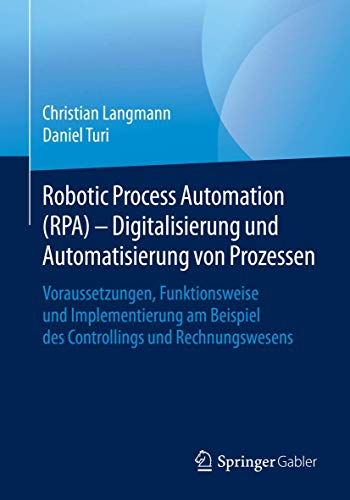 Robotic Process Automation (RPA) - Digitalisierung und Automatisierung von Prozessen: Voraussetzungen, Funktionsweise und Implementierung am Beispiel des Controllings und Rechnungswesens