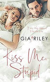 Kiss Me, Stupid by [Gia Riley]