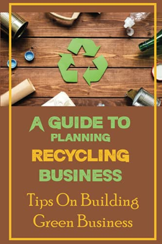 Compare Textbook Prices for A Guide To Planning Recycling Business: Tips On Building Green Business: Green Environment  ISBN 9798465678605 by Rinker, Dotty
