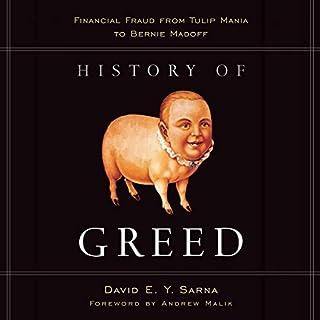 History of Greed     Financial Fraud from Tulip Mania to Bernie Madoff              Di:                                                                                                                                 David E. Y. Sarna                               Letto da:                                                                                                                                 Paul Boehmer                      Durata:  14 ore e 41 min     Non sono ancora presenti recensioni clienti     Totali 0,0