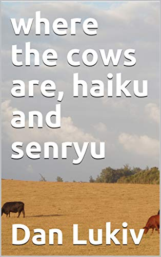 where the cows are, haiku and senryu (English Edition)