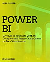 Power BI: Give Life to Your Data With the Complete and Fastest Crash Course on Data Visualization Front Cover