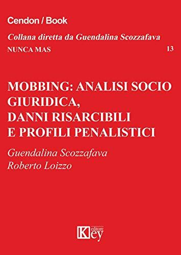 Mobbing: analisi socio giuridica, danni risarcibili e profili penalistici (Nunca Mas Vol. 13) (Italian Edition)