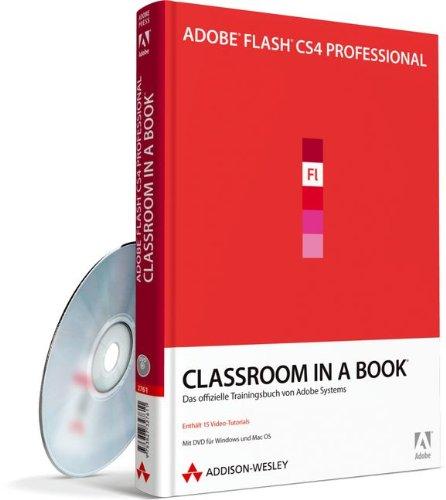 Adobe Flash CS4 Professional - Classroom in a Book - Mit 30-Tage-Vollversion von Flash CS 4 Professional und Video-Lektionen auf DVD: Das offizielle Trainingsbuch von Adobe Systems
