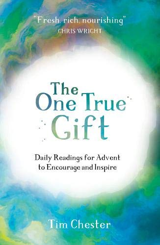 One True Gift, The: Daily readings for advent to encourage and inspire