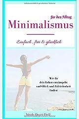 Minimalismus: Einfach, frei & glücklich: Dein Leitfaden für ein Leben nach deinen Vorstellungen. Wie du dein Leben entrümpelst und Glück und ... den Alltag (Körper, Geist und Seele, Band 2) Taschenbuch