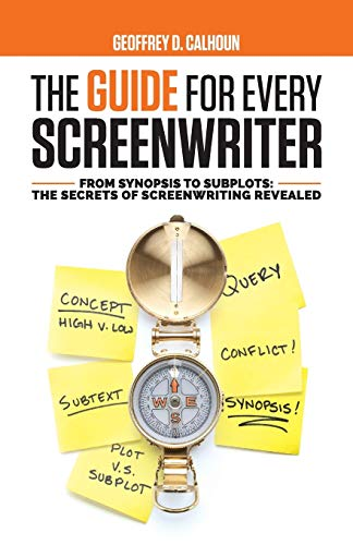 The Guide for Every Screenwriter: From Synopsis to Subplots: The Secrets of Screenwriting Revealed