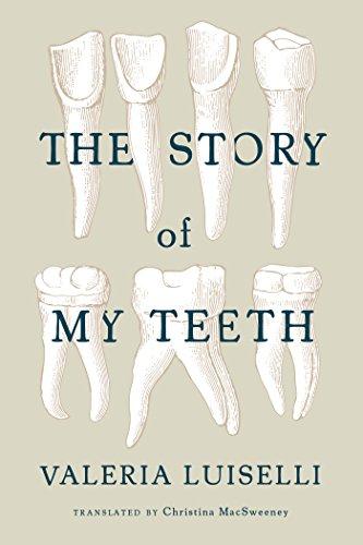 The Story of My Teeth von [Valeria Luiselli, Christina MacSweeney]