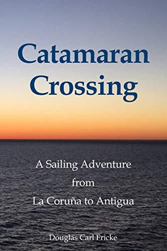 Catamaran Crossing: A Sailing Adventure from La Coruña to Antigua