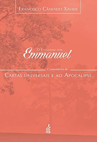 O evangelho por Emmanuel: comentários às cartas universais e ao Apocalipse (Coleção O evangelho por Emmanuel Livro 7)