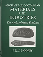 Ancient Mesopotamian Materials and Industries: The Archaeological Evidence by P. R. S. Moorey(1999-06-30)