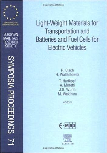 Light-Weight Materials for Transportation and Batteries and Fuel Cells for Electric Vehicles (Volume 71) (European Materials Research Society Symposia Proceedings, Volume 71, Band 71)