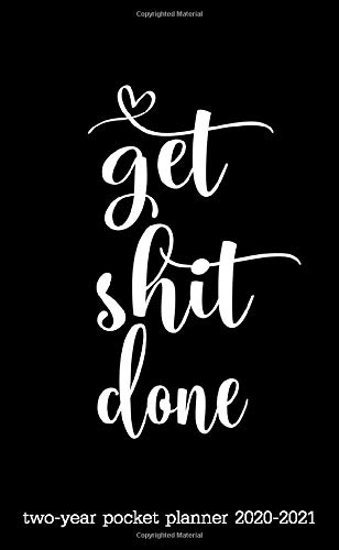 Get Shit Done Two-Year Pocket Planner 2020-2021: 24-Month Calendar Planner | Monthly Planner For Purse With Phone Book, Password Log And Notebook. To ... 2020 To Dec 2021) (small planner 2020-2021)