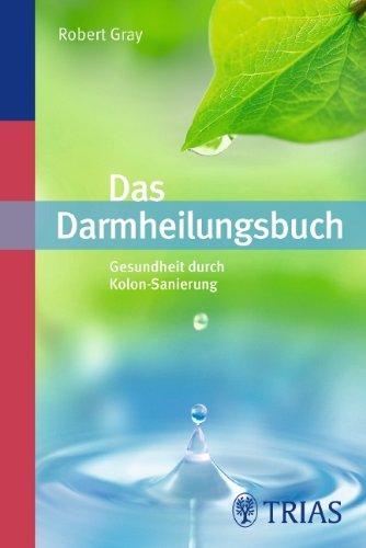 Das Darmheilungsbuch: Gesundheit durch Kolon-Sanierung