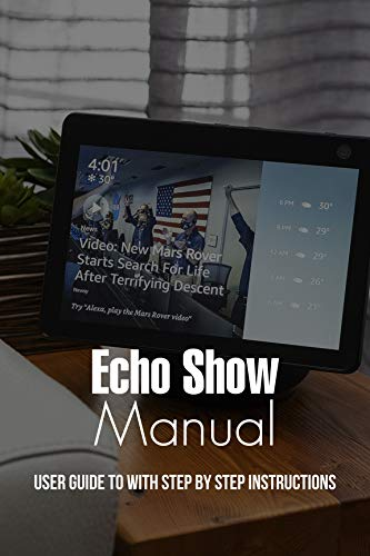 Echo Show Manual: User Guide To With Step By Step Instructions: Echo Show 5 User Guide (English Edition)