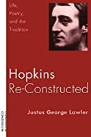 Hopkins Re-Constructed: Life, Poetry and the Tradition