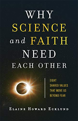 Why Science and Faith Need Each Other: Eight Shared Values That Move Us beyond Fear