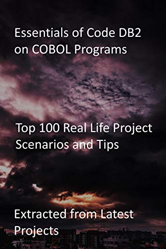 Essentials of Code DB2 on COBOL Programs: Top 100 Real Life Project...