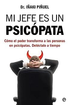Mi jefe es un psicópata: Cómo el poder transforma a las personas en psicópatas. Detéctalos a tiempo PDF EPUB Gratis descargar completo