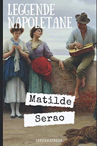 Leggende napoletane: Raccolta di racconti di Matilde Serao, dedicata alla sua città + Piccola biografia e analisi