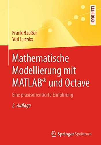 Mathematische Modellierung mit MATLAB® und Octave: Eine praxisorientierte Einführung
