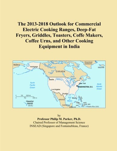 The 2013-2018 Outlook for Commercial Electric Cooking Ranges, Deep-Fat Fryers, Griddles, Toasters, Coffe Makers, Coffee Urns, and Other Cooking Equipment in India