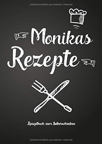 Monikas Rezepte - Rezeptbuch zum Selberschreiben: Persönliches Geschenk für Monika zum Sammeln von Rezepten (Blanko Kochbuch)