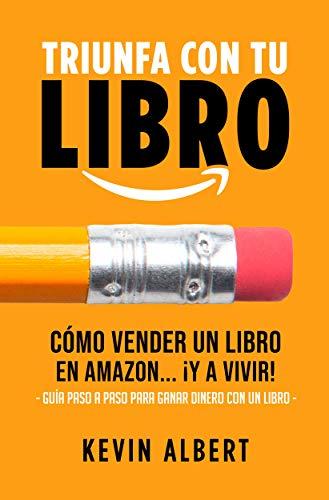 Cómo vender un libro en Amazon... ¡y a vivir!: Guía paso a paso para ganar dinero con amazon (Triunfa con tu libro nº 3)