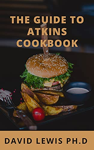 The Guide To Atkins Cookbook: Healthy Affordable Tasty Recipes on the Atkins Diet (English Edition)