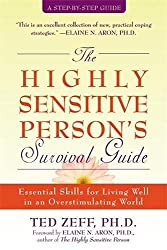 The Highly Sensitive Person's Survival Guide: Essential Skills for Living Well in an Overstimulating World (Step-By-Step Guides): Ted Zeff PhD, Elaine Aron PhD