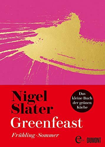 Greenfeast: Frühling / Sommer: Frühling/Sommer (Das kleine Buch der grünen Küche 1)