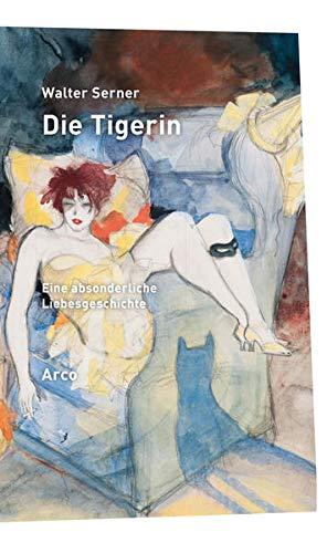 Die Tigerin: Eine absonderliche Liebesgeschichte Mit einem Essay von Alban Nikolai Herbst