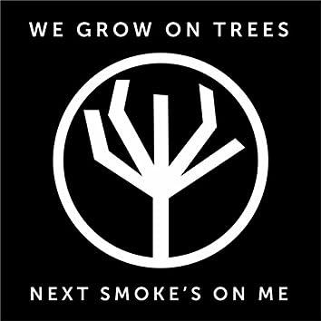Next Smoke's on Me